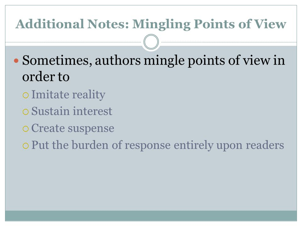 Additional Notes: Mingling Points of View Sometimes, authors mingle points of view in order to  Imitate reality  Sustain interest  Create suspense