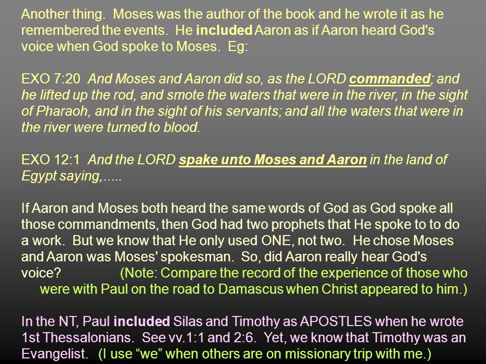 Another thing. Moses was the author of the book and he wrote it as he remembered the events. He included Aaron as if Aaron heard God's voice when God