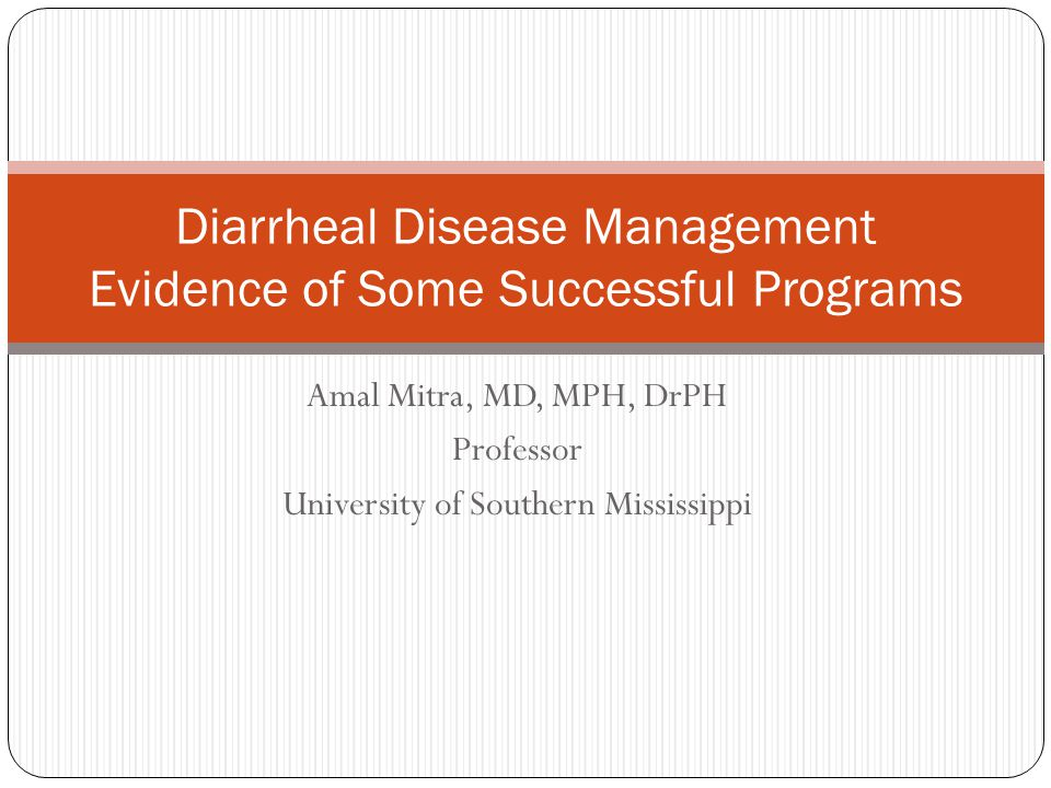 Amal Mitra, MD, MPH, DrPH Professor University of Southern Mississippi Diarrheal Disease Management Evidence of Some Successful Programs