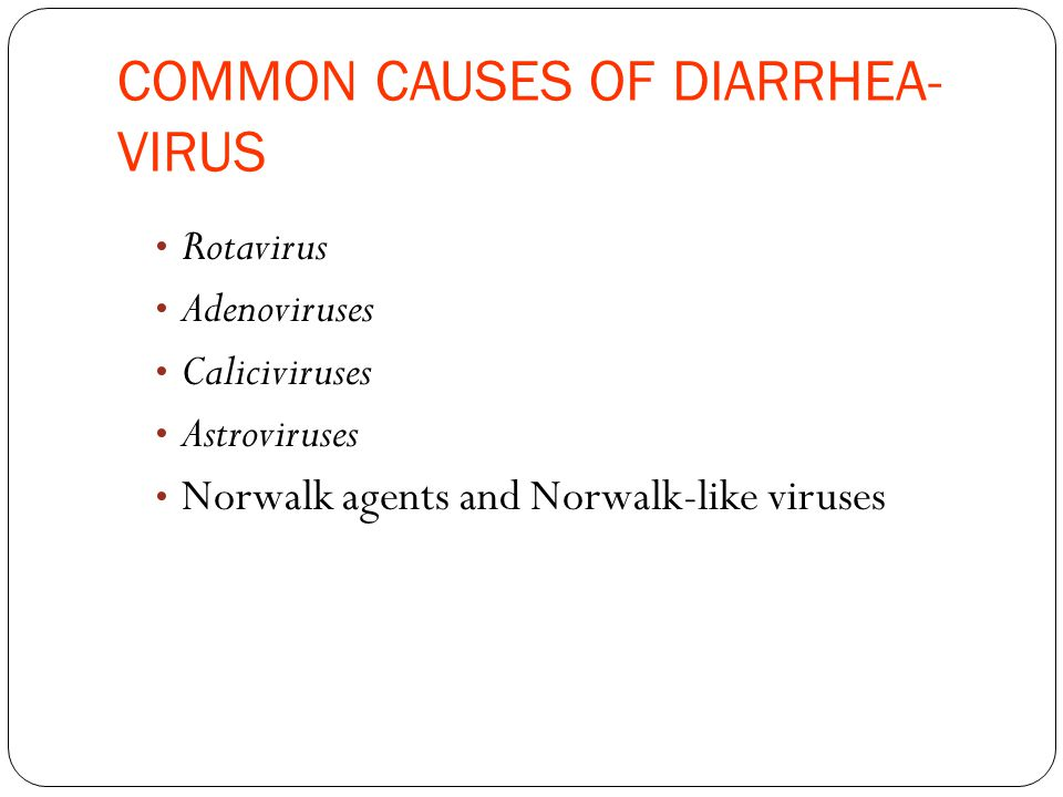 COMMON CAUSES OF DIARRHEA- VIRUS Rotavirus Adenoviruses Caliciviruses Astroviruses Norwalk agents and Norwalk-like viruses