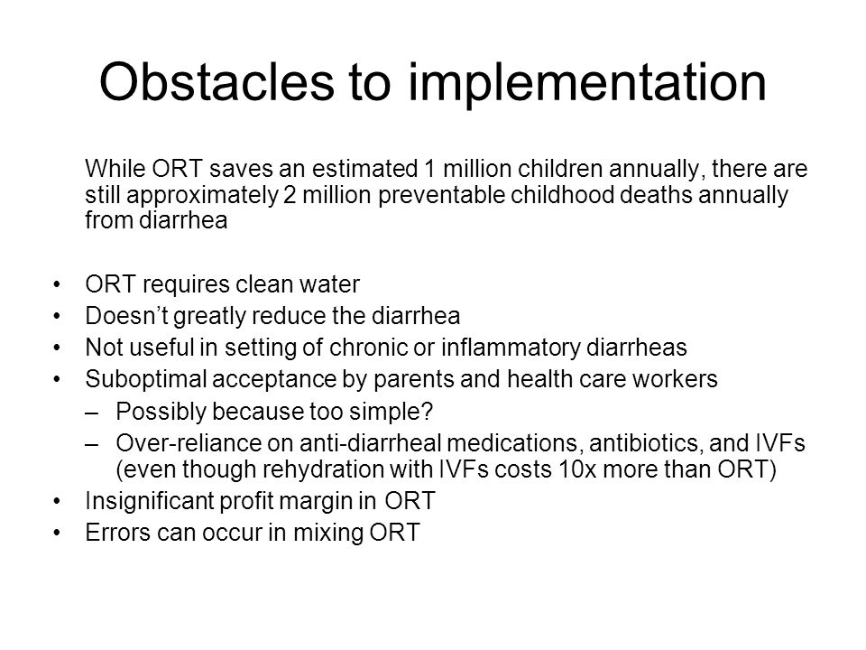 Obstacles to implementation While ORT saves an estimated 1 million children annually, there are still approximately 2 million preventable childhood de
