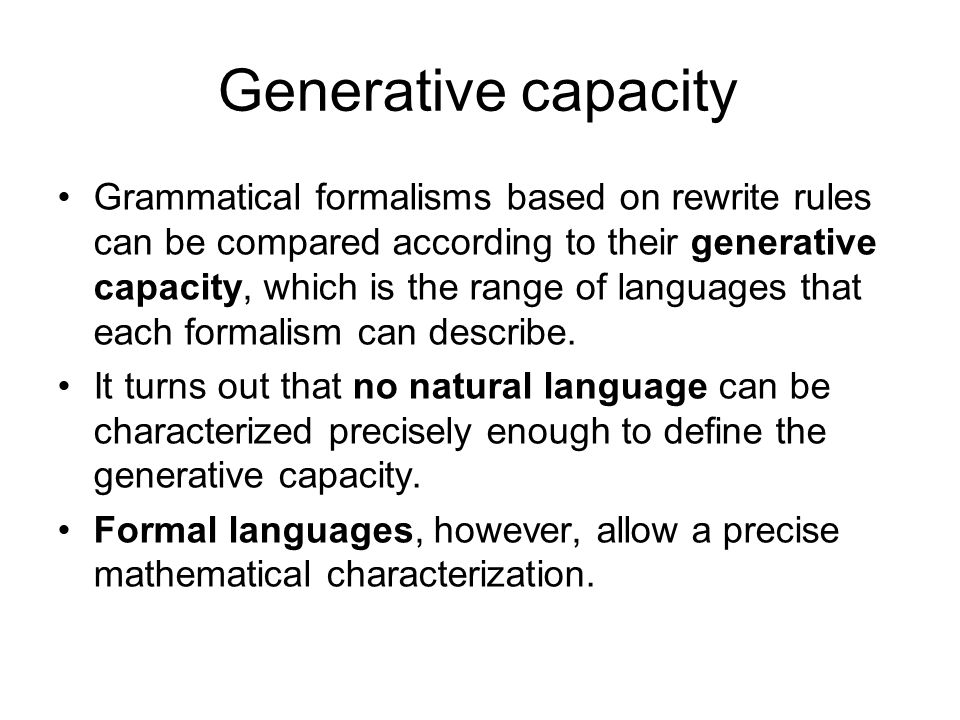 Generative capacity Grammatical formalisms based on rewrite rules can be compared according to their generative capacity, which is the range of languages that each formalism can describe.