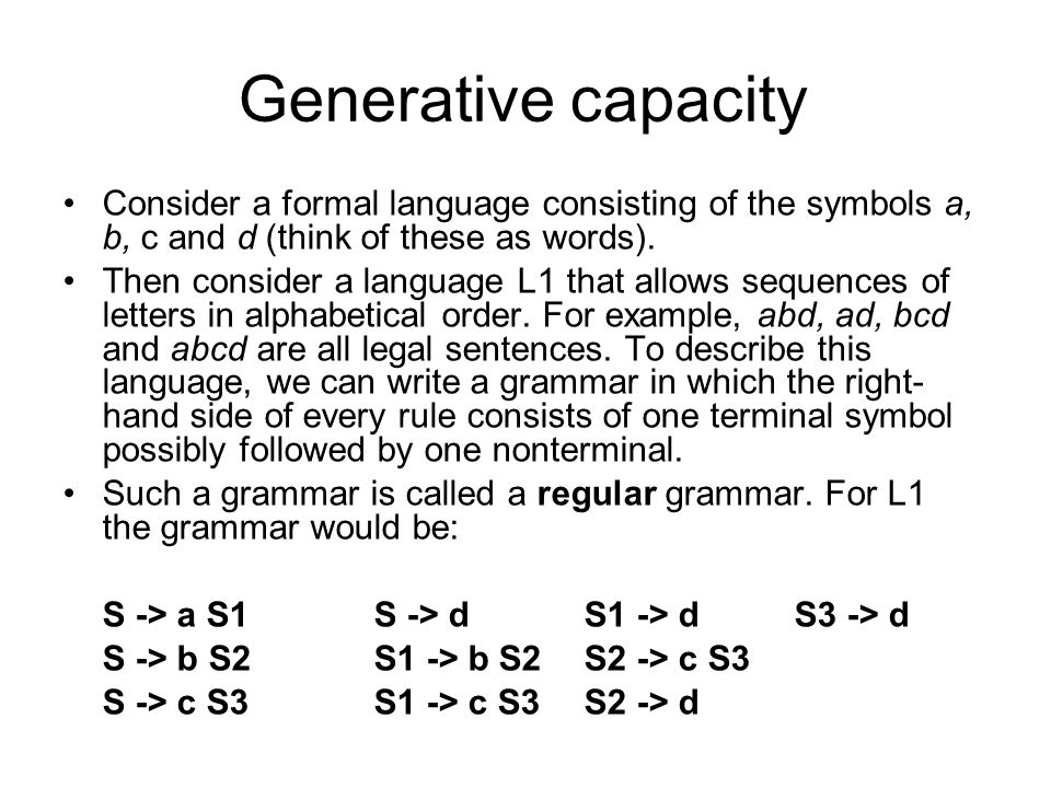 Generative capacity Consider a formal language consisting of the symbols a, b, c and d (think of these as words).