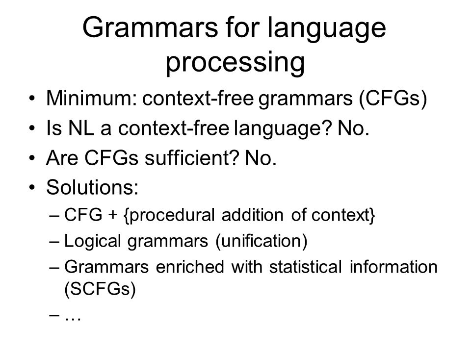 Grammars for language processing Minimum: context-free grammars (CFGs) Is NL a context-free language.