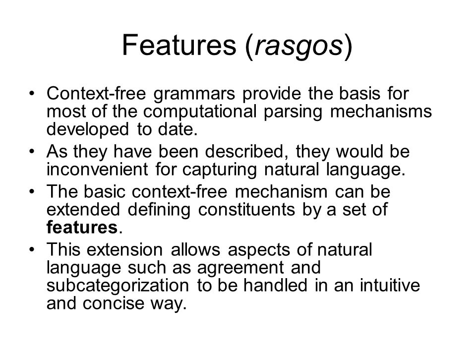Features (rasgos) Context-free grammars provide the basis for most of the computational parsing mechanisms developed to date.