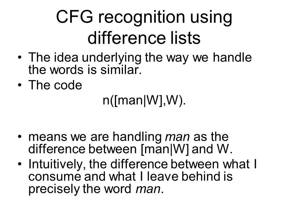 CFG recognition using difference lists The idea underlying the way we handle the words is similar.