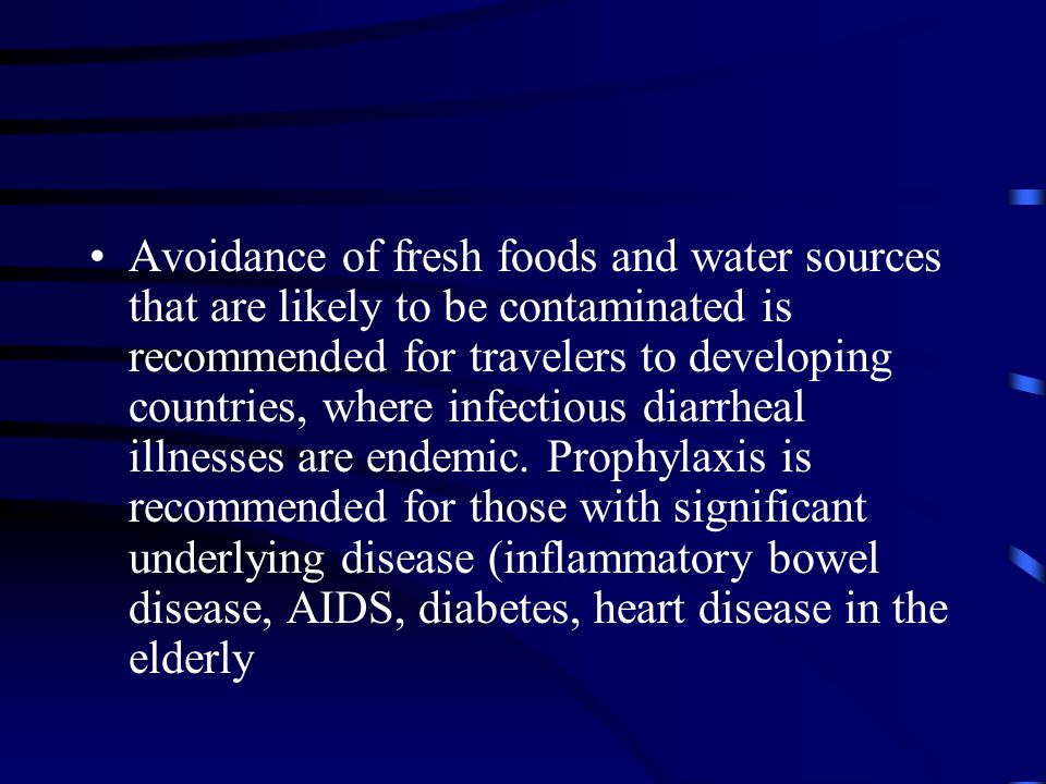 Avoidance of fresh foods and water sources that are likely to be contaminated is recommended for travelers to developing countries, where infectious d