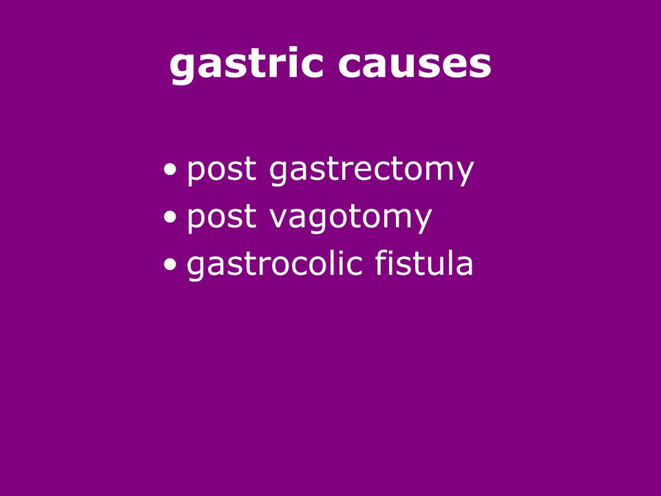 gastric causes post gastrectomy post vagotomy gastrocolic fistula