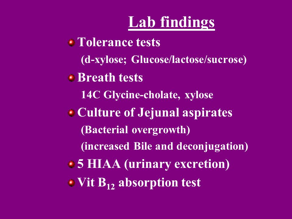 Lab findings Tolerance tests (d-xylose; Glucose/lactose/sucrose) Breath tests 14C Glycine-cholate, xylose Culture of Jejunal aspirates (Bacterial over