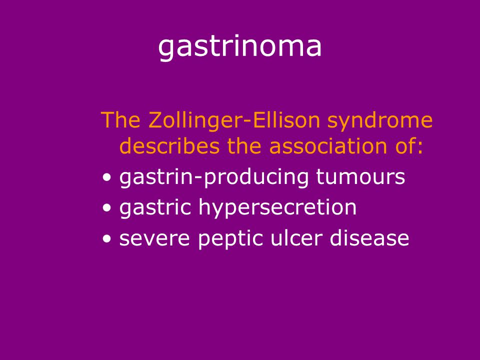 gastrinoma high fasting plasma gastrin high gastric acid secretion diminished response to pentagastrin demonstrable pancreatic or gastrointestinal tumour - by CT or venous sampling for gastrin more than 90% of gastrinomas have somatostatin receptors, and somatostatin receptor scintigraphy has been reported to be a especially sensitive method to image gastrinomas