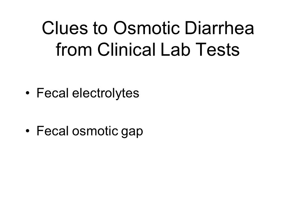 Clues to Osmotic Diarrhea from Clinical Lab Tests Fecal electrolytes Fecal osmotic gap