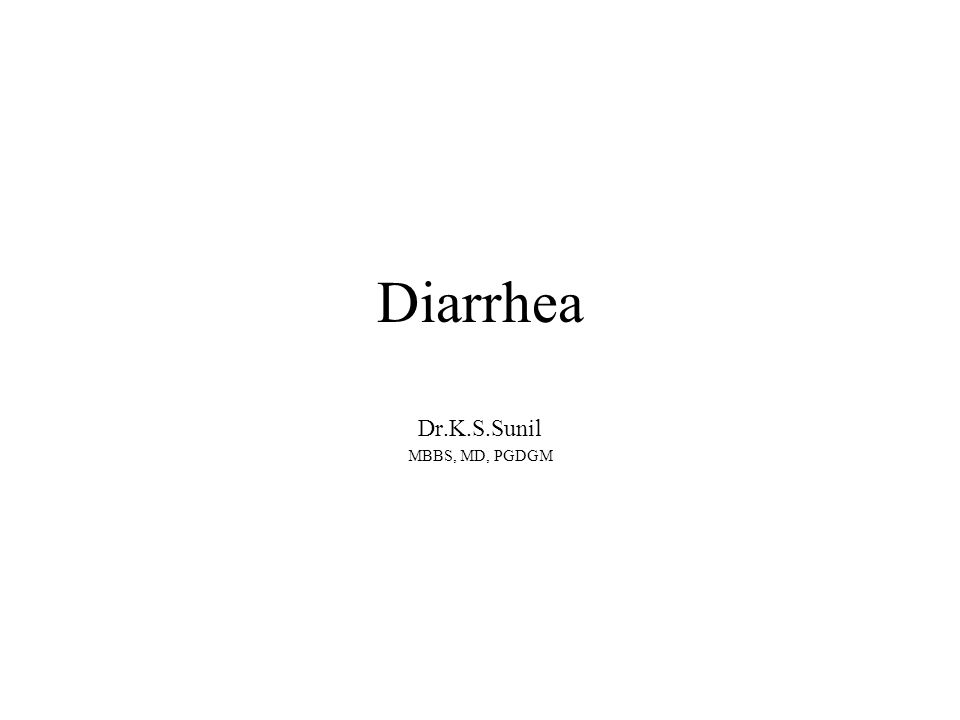 Diarrhea Dr.K.S.Sunil MBBS, MD, PGDGM