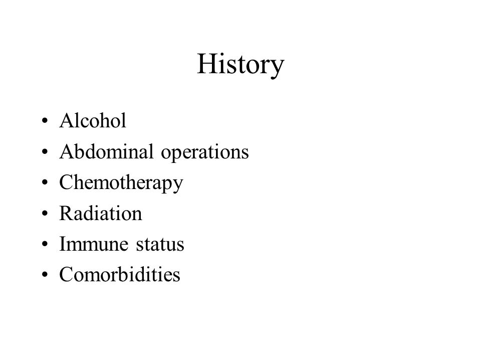 History Alcohol Abdominal operations Chemotherapy Radiation Immune status Comorbidities