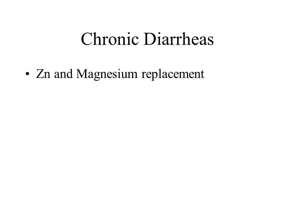 Chronic Diarrheas Zn and Magnesium replacement