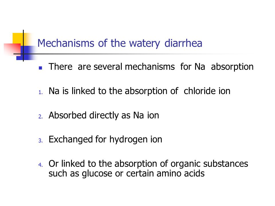 Mechanisms of the watery diarrhea There are several mechanisms for Na absorption 1.