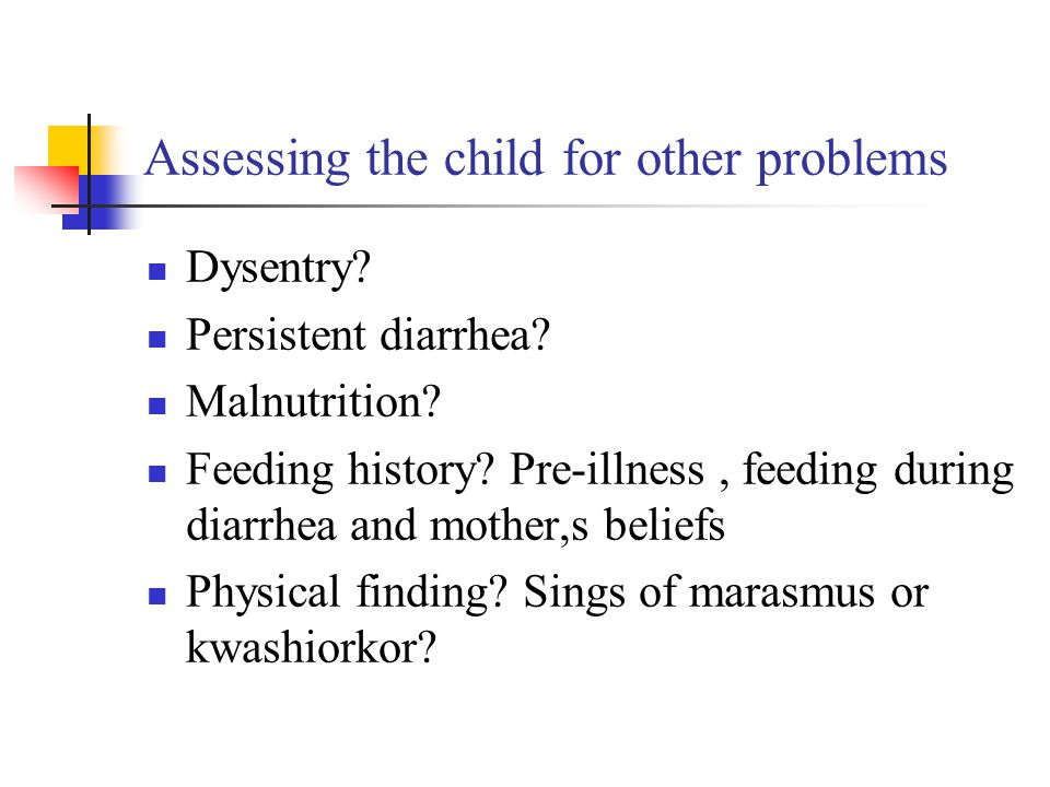Assessing the child for other problems Dysentry.Persistent diarrhea.