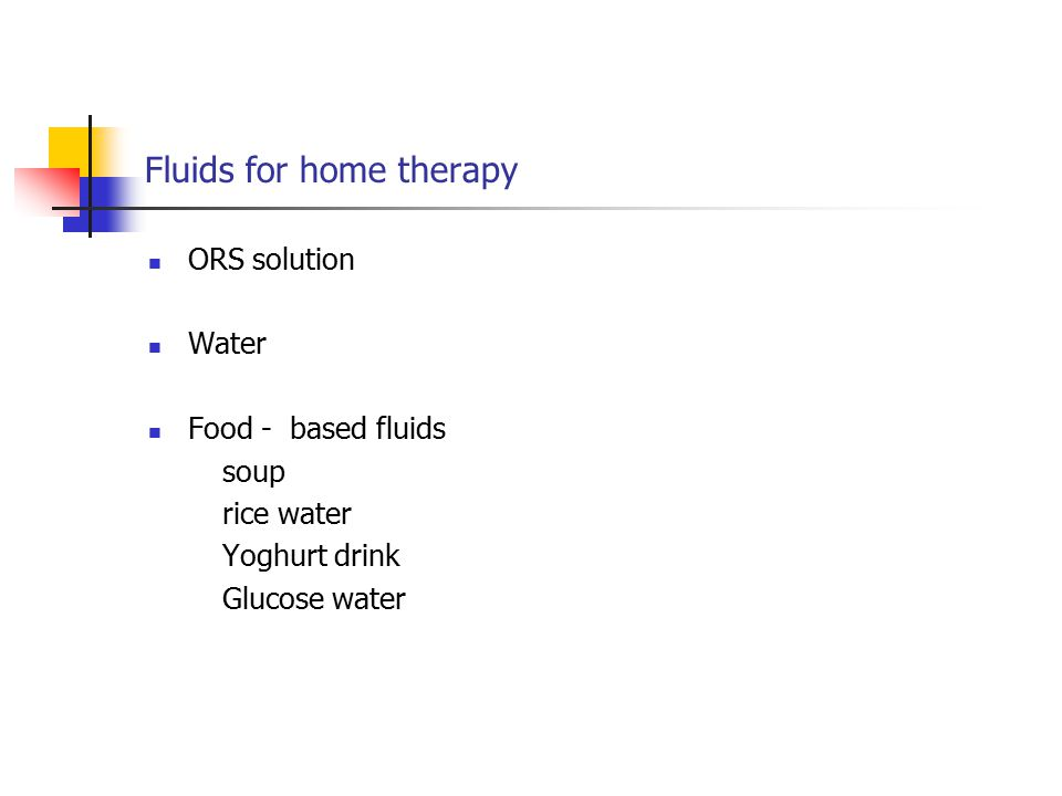 Fluids for home therapy ORS solution Water Food - based fluids soup rice water Yoghurt drink Glucose water