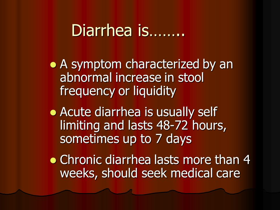Diarrhea is…….. A symptom characterized by an abnormal increase in stool frequency or liquidity A symptom characterized by an abnormal increase in sto