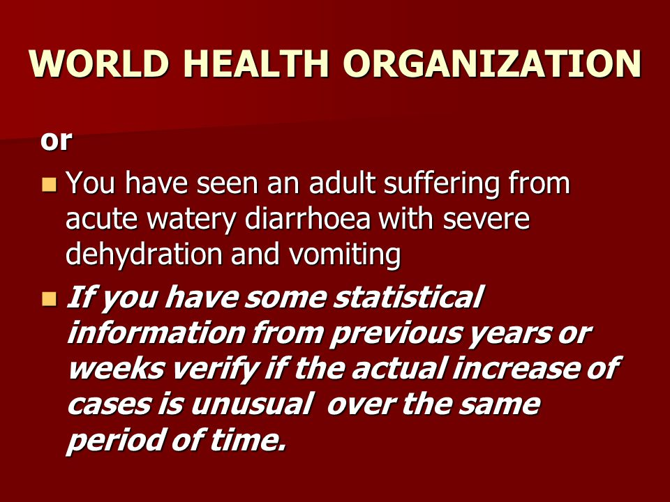WORLD HEALTH ORGANIZATION or You have seen an adult suffering from acute watery diarrhoea with severe dehydration and vomiting You have seen an adult