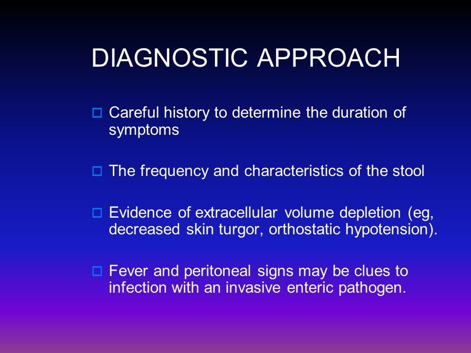 DIAGNOSTIC APPROACH  Careful history to determine the duration of symptoms  The frequency and characteristics of the stool  Evidence of extracellul