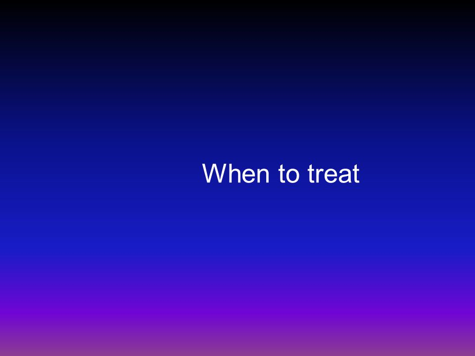 When to treat