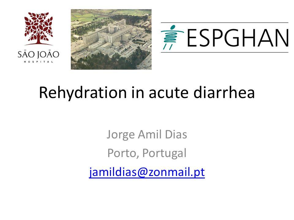 Rehydration in acute diarrhea Jorge Amil Dias Porto, Portugal jamildias@zonmail.pt