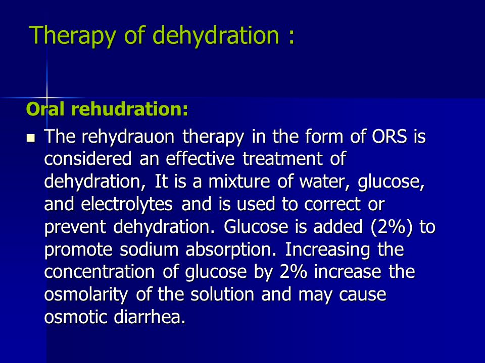 Therapy of dehydration : Oral rehudration: The rehydrauon therapy in the form of ORS is considered an effective treatment of dehydration, It is a mixt