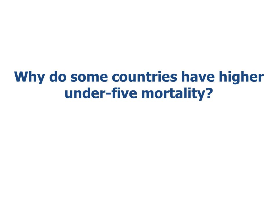 Why do some countries have higher under-five mortality?