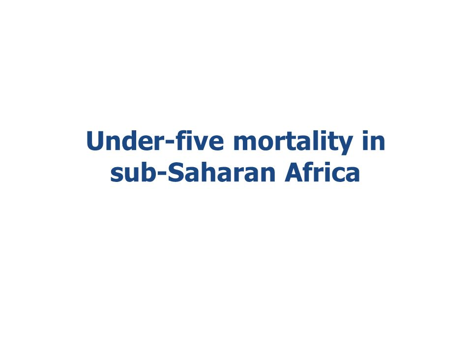 Under-five mortality in sub-Saharan Africa