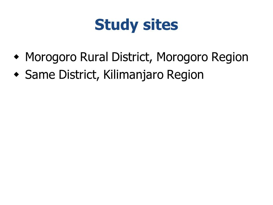 Study sites  Morogoro Rural District, Morogoro Region  Same District, Kilimanjaro Region