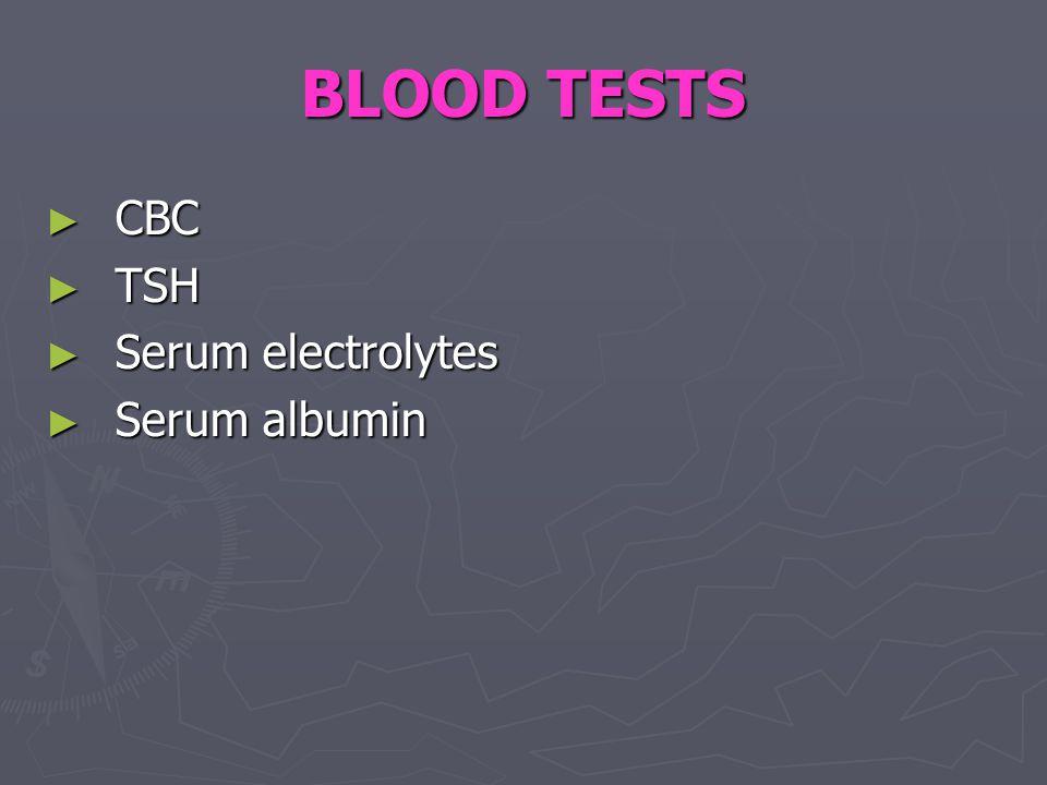 BLOOD TESTS ► CBC ► TSH ► Serum electrolytes ► Serum albumin