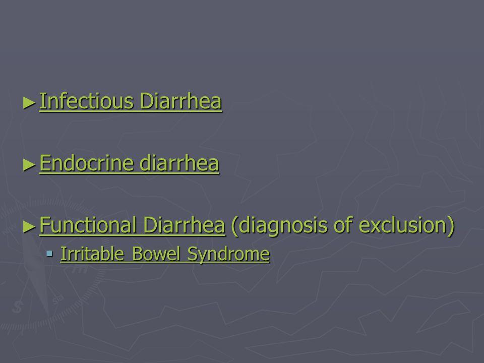 ► Infectious Diarrhea Infectious Diarrhea Infectious Diarrhea ► Endocrine diarrhea ► Functional Diarrhea (diagnosis of exclusion) Diarrhea  Irritable Bowel Syndrome Irritable Bowel Syndrome Irritable Bowel Syndrome