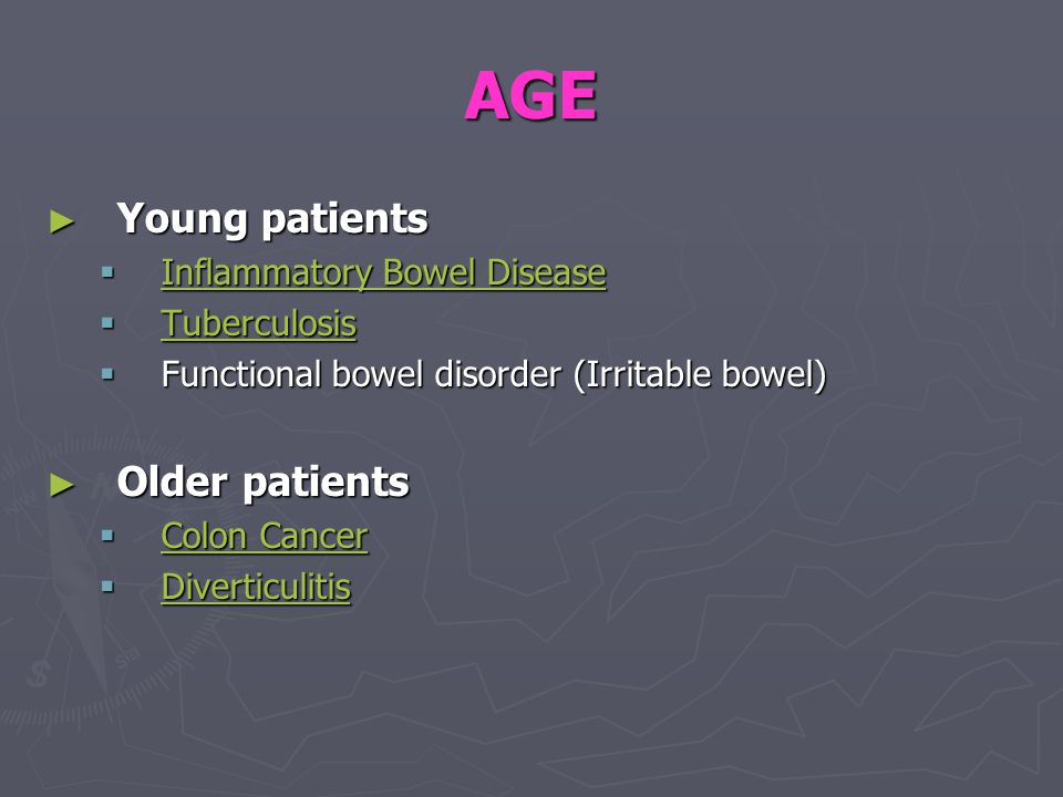 AGE ► Young patients  Inflammatory Bowel Disease Inflammatory Bowel Disease Inflammatory Bowel Disease  Tuberculosis Tuberculosis  Functional bowel