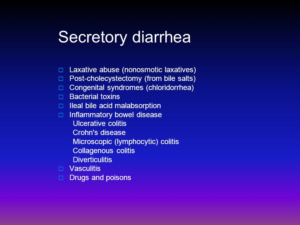 Secretory diarrhea  Laxative abuse (nonosmotic laxatives)  Post-cholecystectomy (from bile salts)  Congenital syndromes (chloridorrhea)  Bacterial