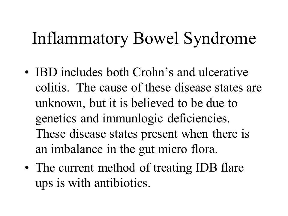 Inflammatory Bowel Syndrome IBD includes both Crohn's and ulcerative colitis.