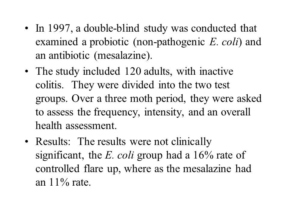 In 1997, a double-blind study was conducted that examined a probiotic (non-pathogenic E.