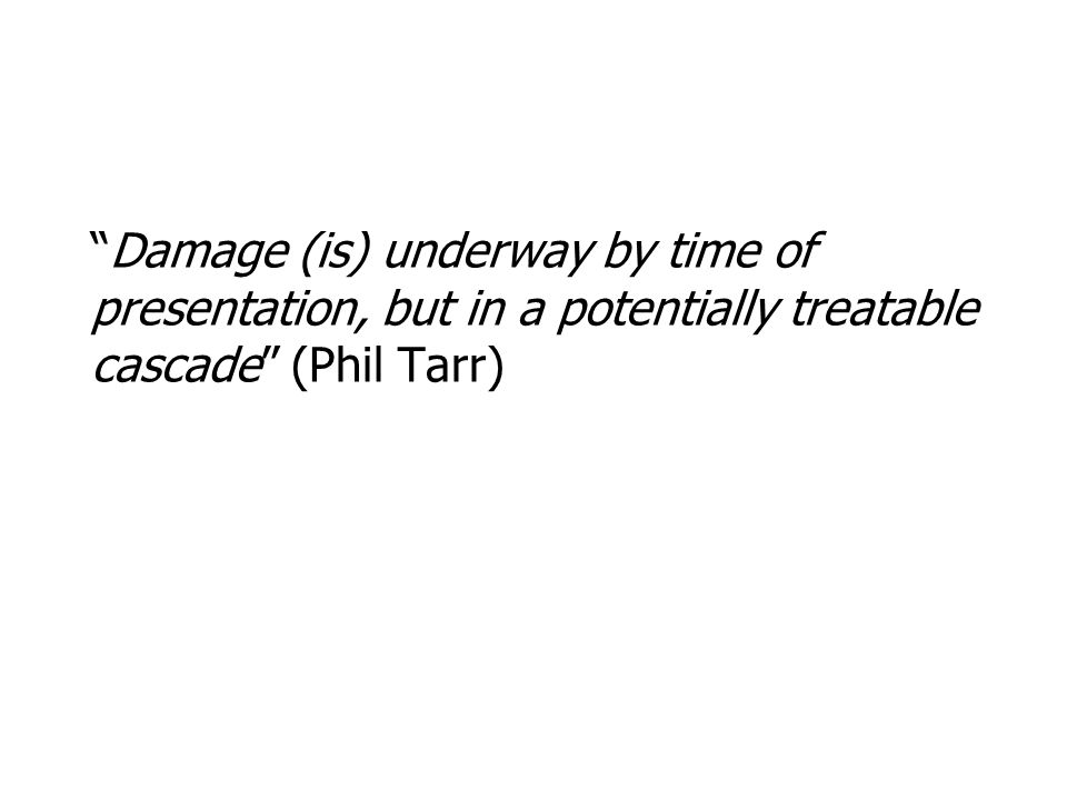 """""""Damage (is) underway by time of presentation, but in a potentially treatable cascade"""" (Phil Tarr)"""