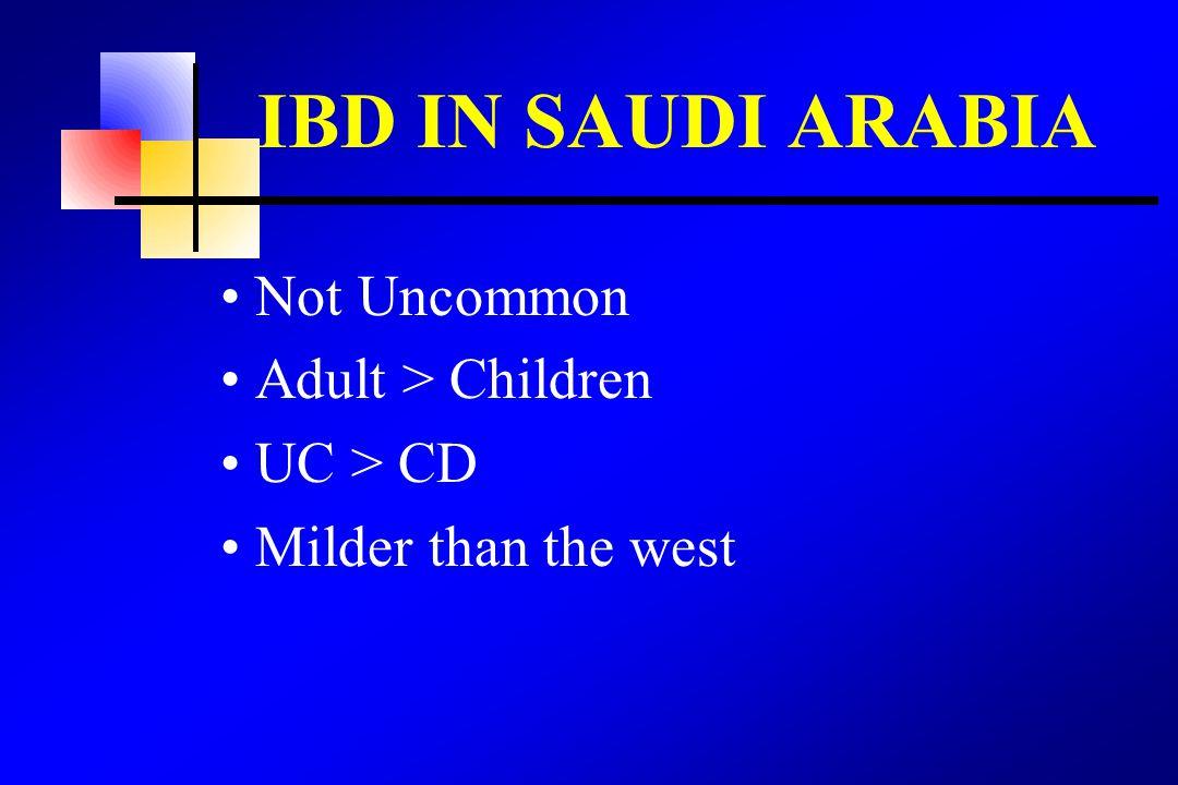 IBD IN SAUDI ARABIA Not Uncommon Adult > Children UC > CD Milder than the west
