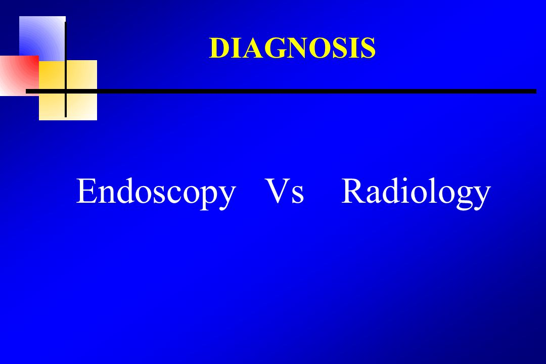 DIAGNOSIS Endoscopy Vs Radiology