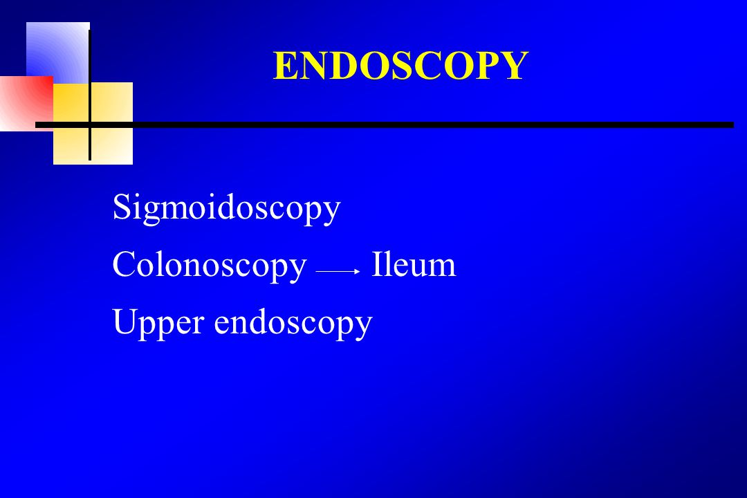 ENDOSCOPY Sigmoidoscopy Colonoscopy Ileum Upper endoscopy
