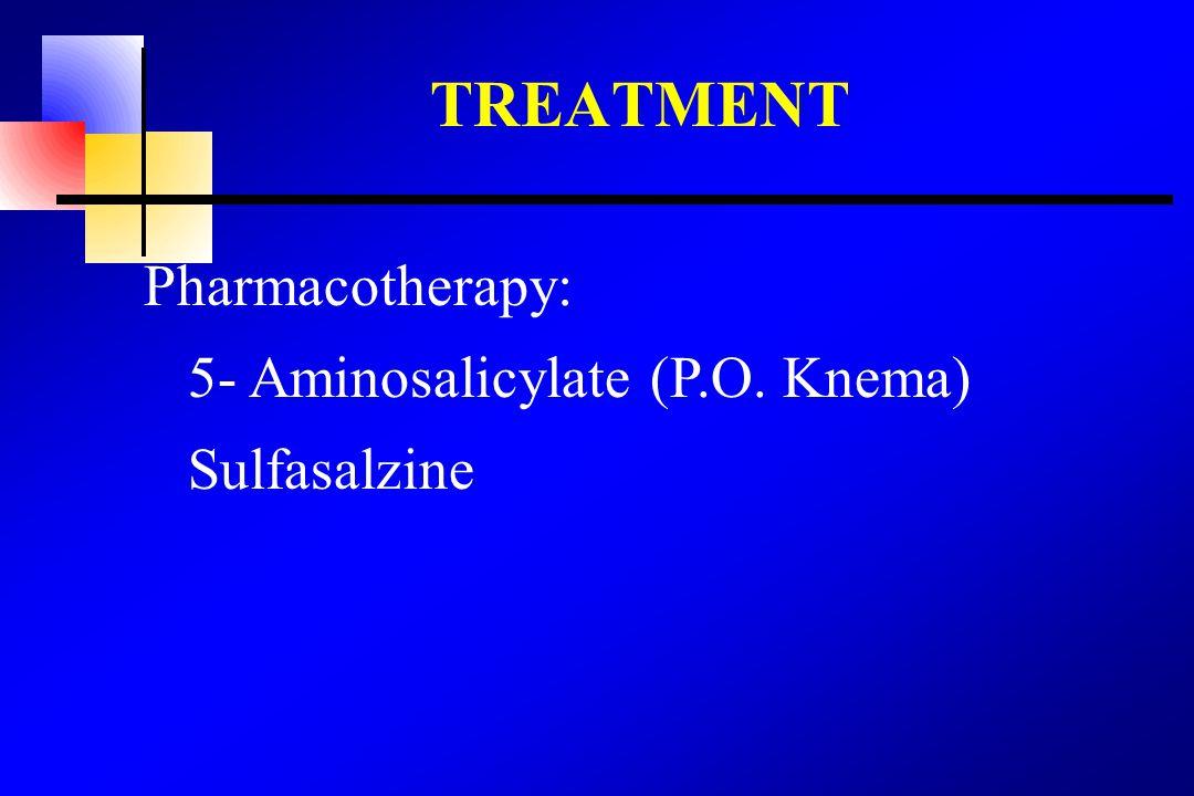 TREATMENT Pharmacotherapy: 5- Aminosalicylate (P.O. Knema) Sulfasalzine