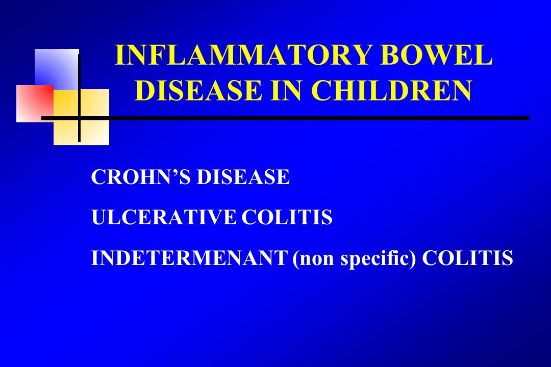 CROHN'S DISEASE ULCERATIVE COLITIS INDETERMENANT (non specific) COLITIS INFLAMMATORY BOWEL DISEASE IN CHILDREN