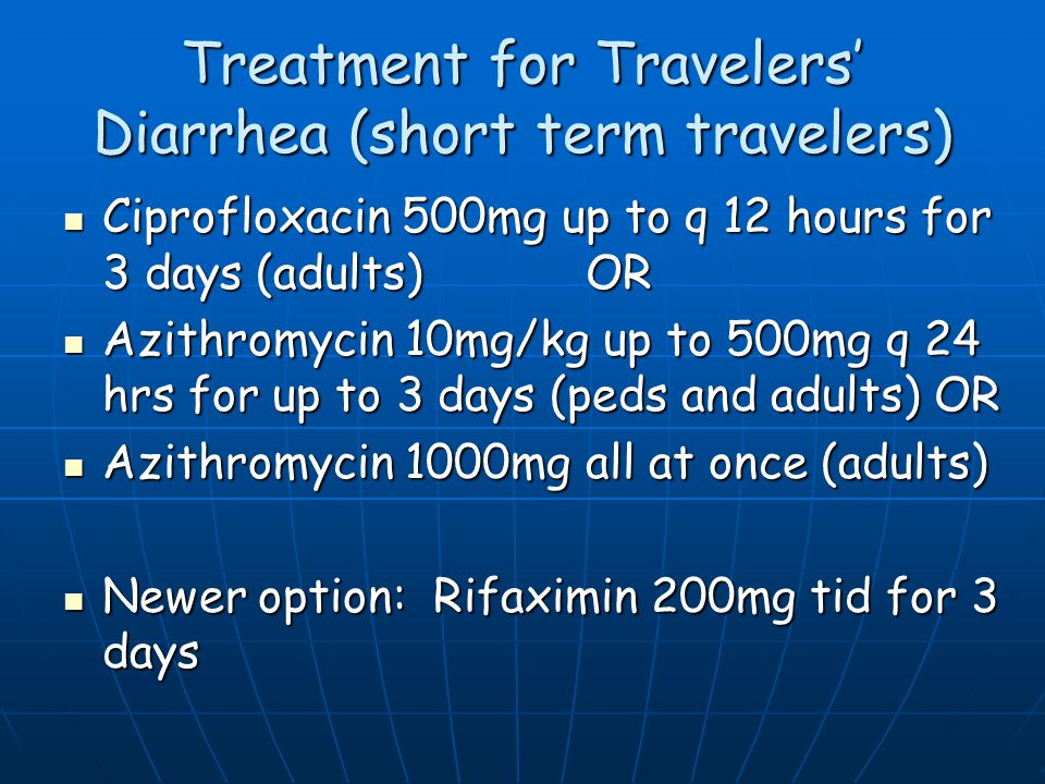 Travelers' diarrhea Acute, self-limiting illness; resolves within about 5 days.