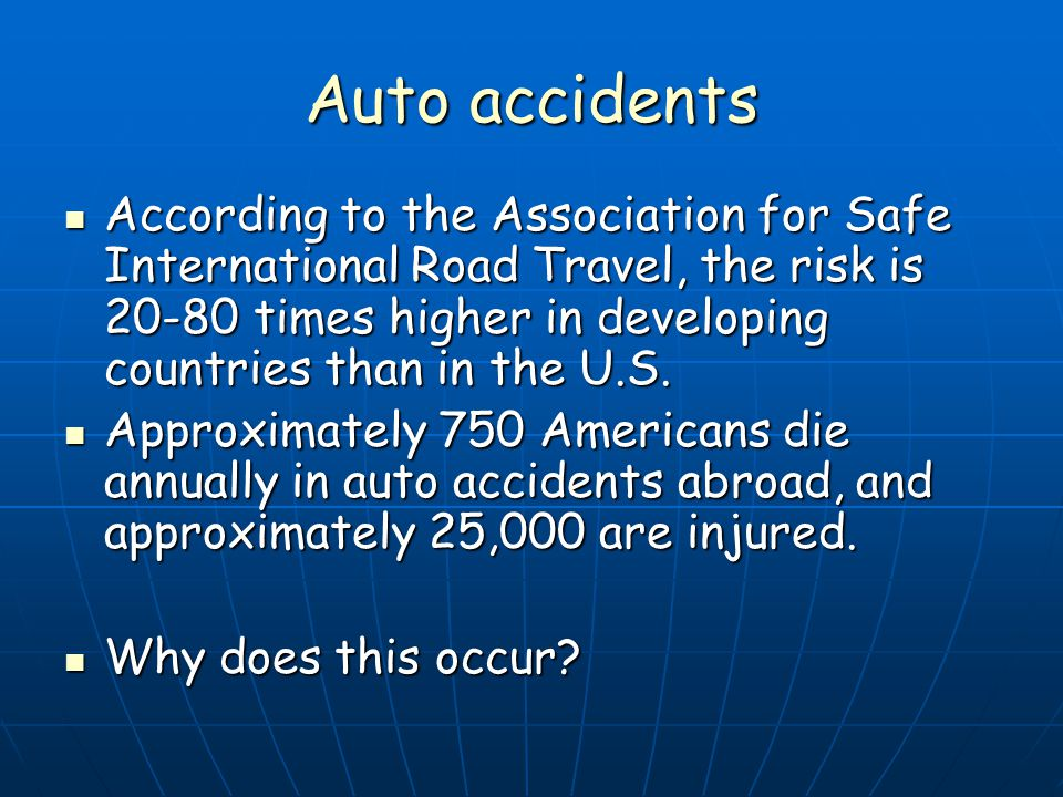 Injury: Land & Water Leading cause of death in travelers is Motor Vehicle Accidents (<55 y/o)