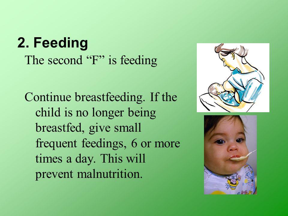 2. Feeding The second F is feeding Continue breastfeeding.