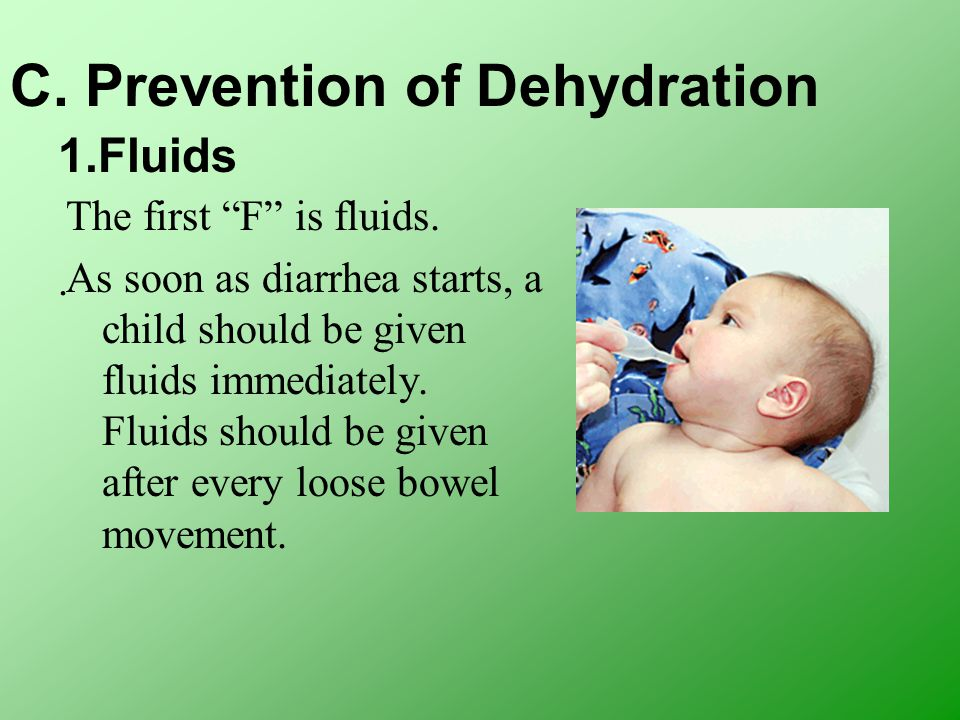 C. Prevention of Dehydration 1.Fluids. The first F is fluids.