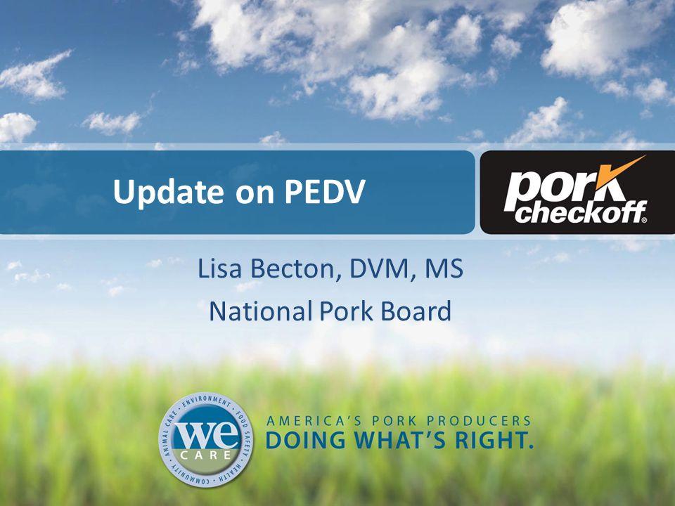 Update on PEDV Lisa Becton, DVM, MS National Pork Board