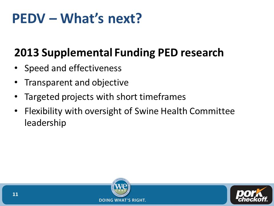 PEDV – What's next? 2013 Supplemental Funding PED research Speed and effectiveness Transparent and objective Targeted projects with short timeframes F