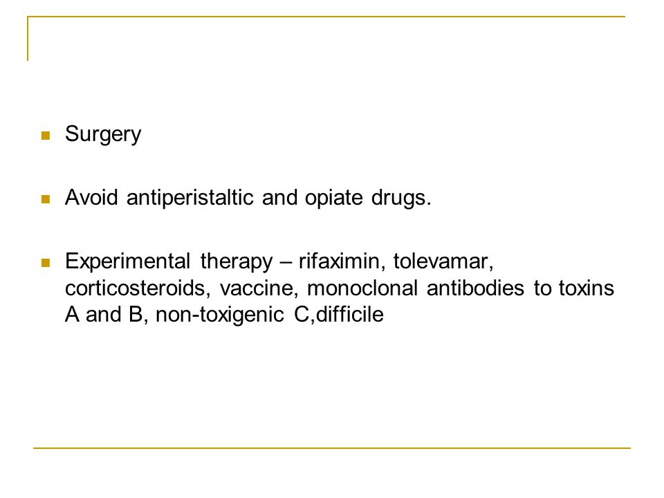 Surgery Avoid antiperistaltic and opiate drugs.