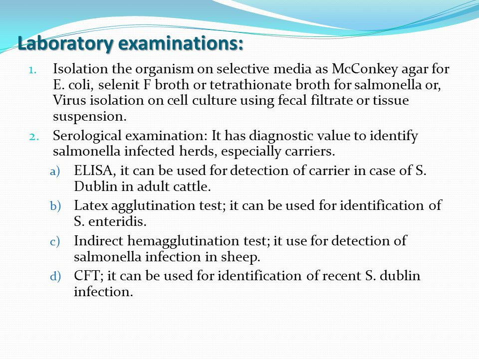 Laboratory examinations: 1. Isolation the organism on selective media as McConkey agar for E. coli, selenit F broth or tetrathionate broth for salmone